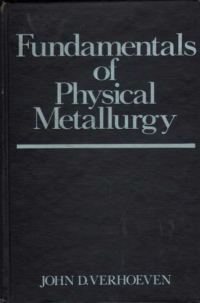Fundamentals of physical metallurgy verhoeven