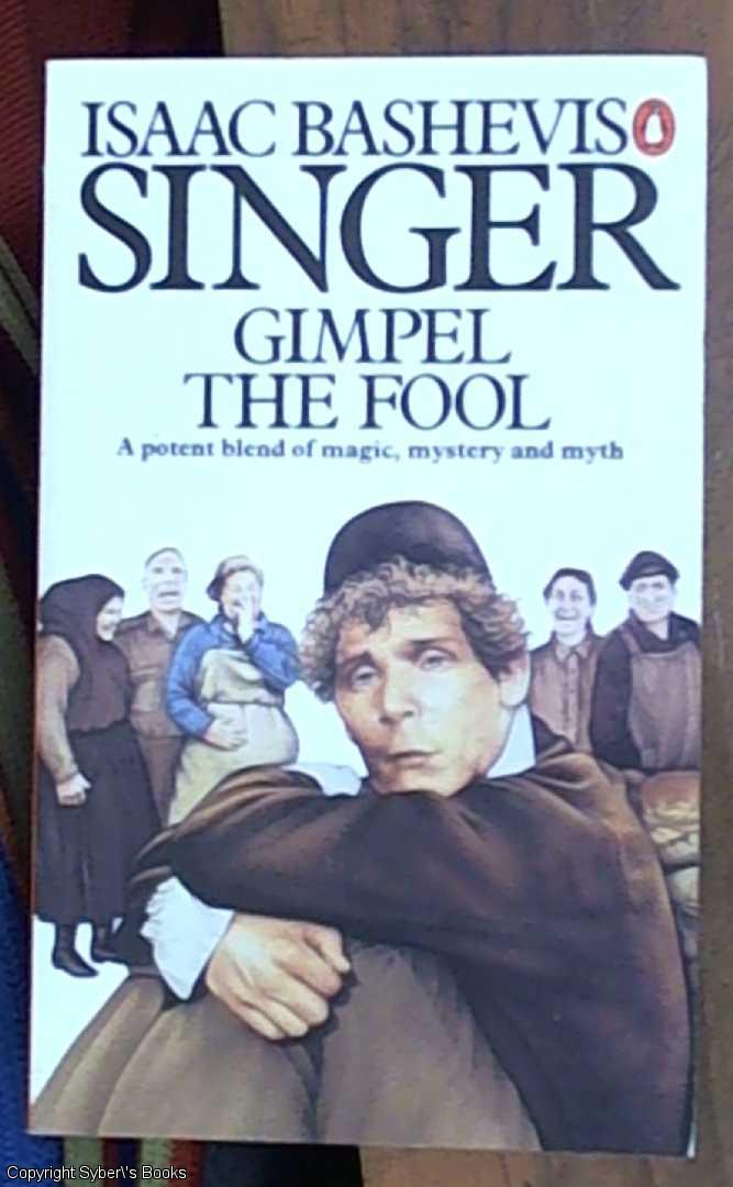 a literary analysis of singers gimpel the fool by isaac bashevis Isaac bashevis singer was one of the great storytellers of the twentieth century his writing is a unique blend of religious morality and social awareness combined with an investigation of.