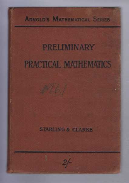Preliminary Practical Mathematics, S G Starling; F C Clarke