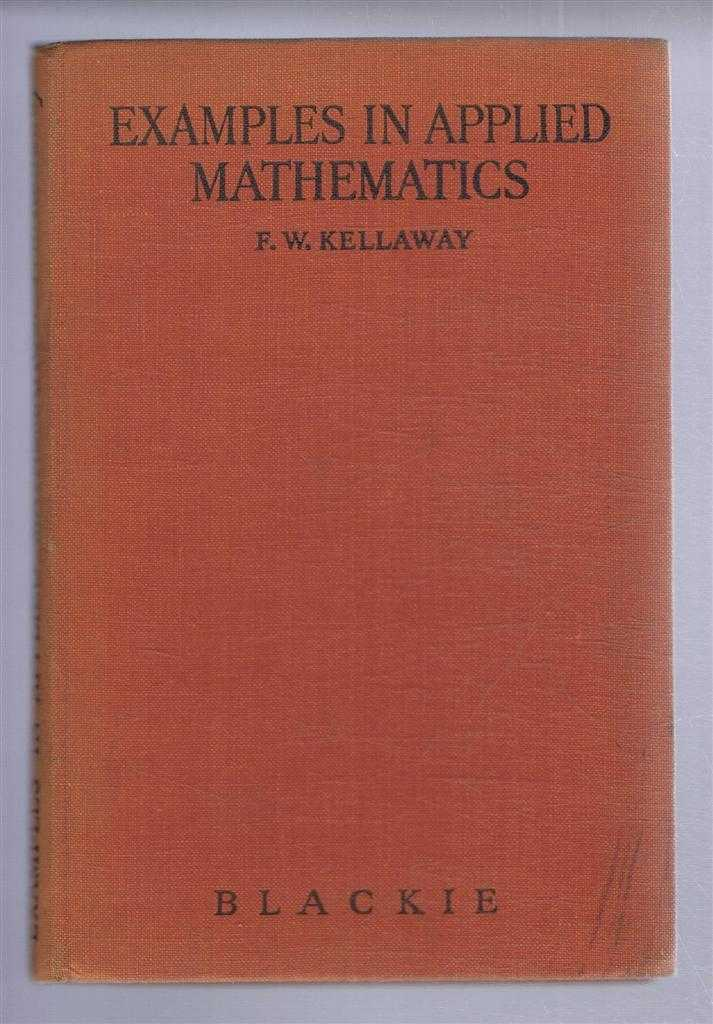 Examples in Applied Mathematics, F W Kellaway