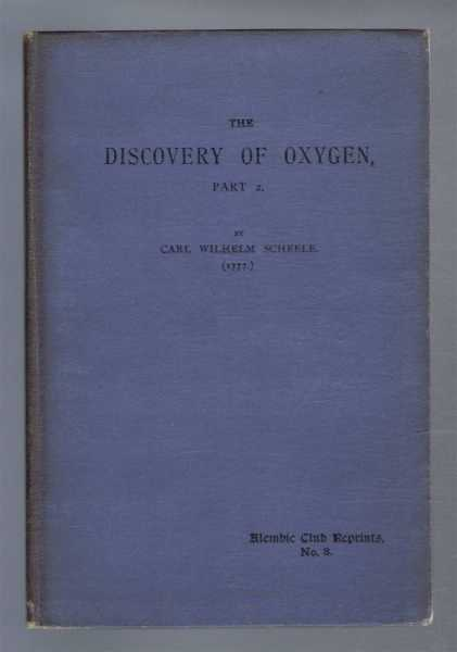 The Discovery of Oxygen, Part 2, Alembic Club Reprints No. 8, Carl Wilhelm Scheele