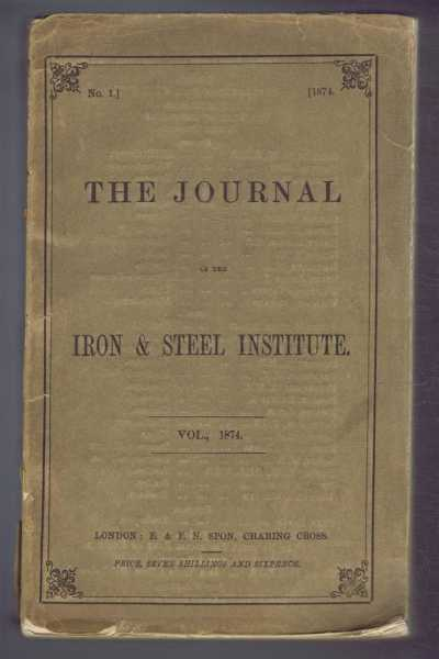 The Journal of the Iron & Steel Institute: No. 1, 1874, A Pye Smith; G J Snelus; John Parry; E H Morton etc.