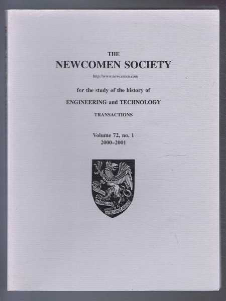 Transactions of the Newcomen Society for the study of the history of Engineering & Technology. Vol. 72, no. 1 - 2000-2001, A J Heywood et al