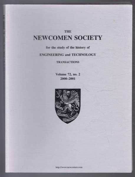 Transactions of the Newcomen Society for the study of the history of Engineering & Technology. Vol. 72, no. 2 - 2000-2001, C Richardson; A J Heywood; et al