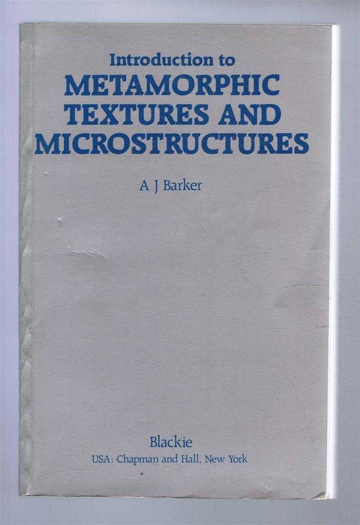Introduction to Metamorphic Textures and Microstructures, A J Barker