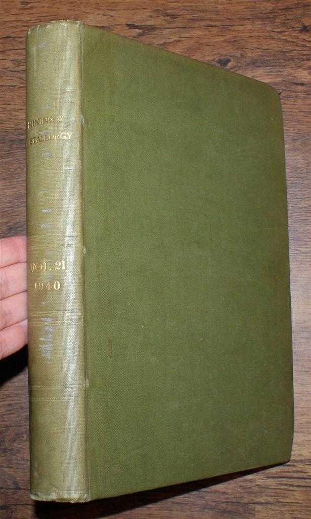Mining and Metallurgy, Volume 21, January to December 1940. Nos. 397-408 plus Index to Volume 21., American Institute of Mining & Metallurgical Engineers, Inc.