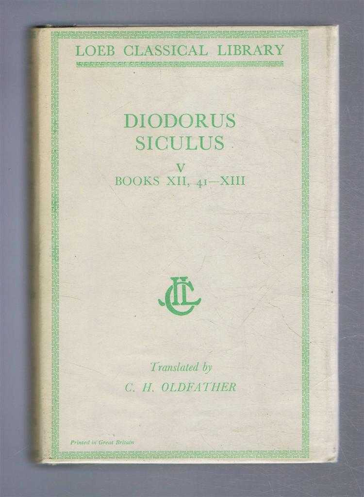 Image for Diodorus Siculus - Diodorus of Sicily, with an English Translation by C H Oldfather in Twelve Volumes. Volume V only - Books XII, 41 - XIII