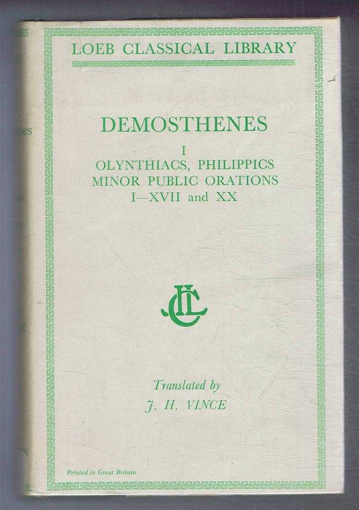 Image for Demosthenes: Vol. I. Olynthiacs, Philippics, Minor Public Speeches, Speech against Leptines I-XVII, XX, with an English translation by J H Vince