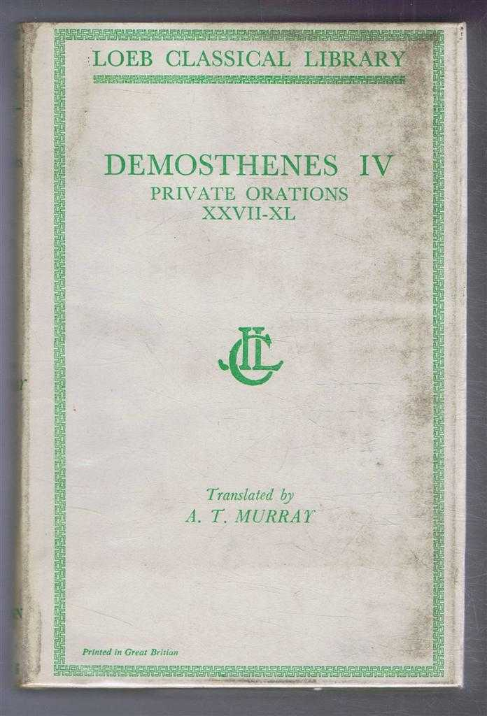 Image for Demosthenes: Vol. IV. Private Orations XXVII-XL, with an English translation by A T Murray