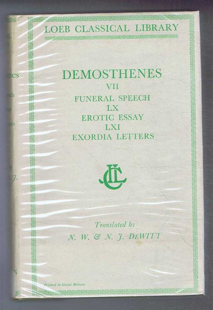Image for Demosthenes: Vol. VII Funeral Speech, Erotic Essay LX, LXI, Exordia & Letters, with an English translation by Norman W DeWitt & Norman J DeWitt