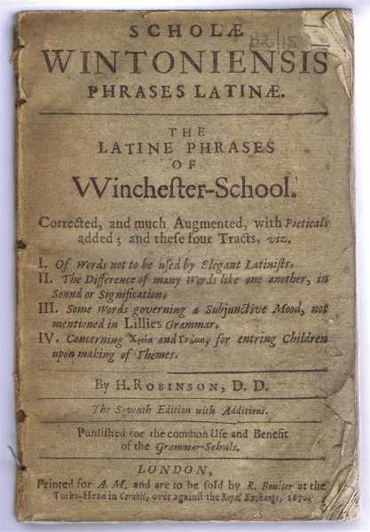 Scholae Wintoniensis Phrases Latinae. The Latine Phrases of Winchester School. Corrected and Much Augmented, with Poeticals added and these four Tracts etc., H Robinson