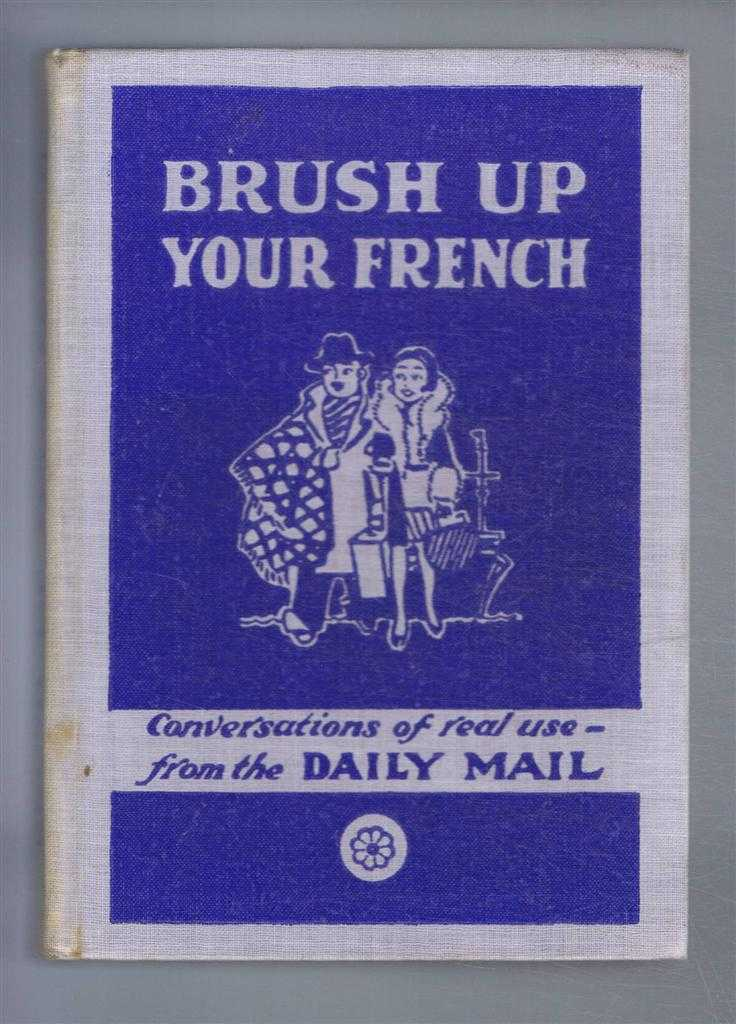 The Daily Mail: Brush Up Your French (Repolissez Votre Francais, Conversations by W G Hartog
