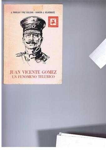 Juan Vicente Gomez, Un Fenomeno Telurico, J Pareja y Paz Soldan, prologo de Ramon J Velasquez