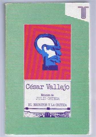 Cesar Vallejo, El Escritor Y La Critica, Edicion de Julio Ortega, ed. Julio Ordega