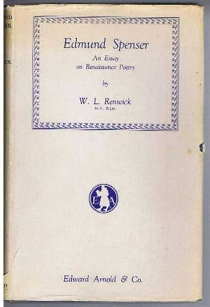 Edmund Spenser, an Essay on Renaissance Poetry, W L Renwick