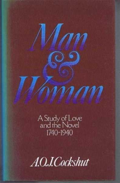 Man & Woman, A Study of Love and the Novel 1740-1940, A O J Cockshut