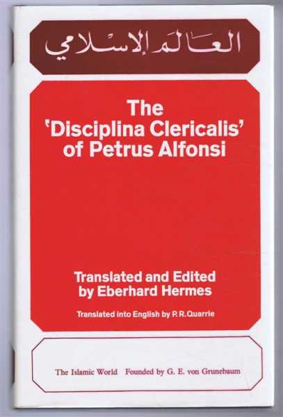 The Disciplina Clericalis of Petrus Alfonsi: Translated and Edited by Eberhard Hermes, Petrus Alfonsi; translated and edited by Eberhard Hermes; translated into English by R R Quarrie