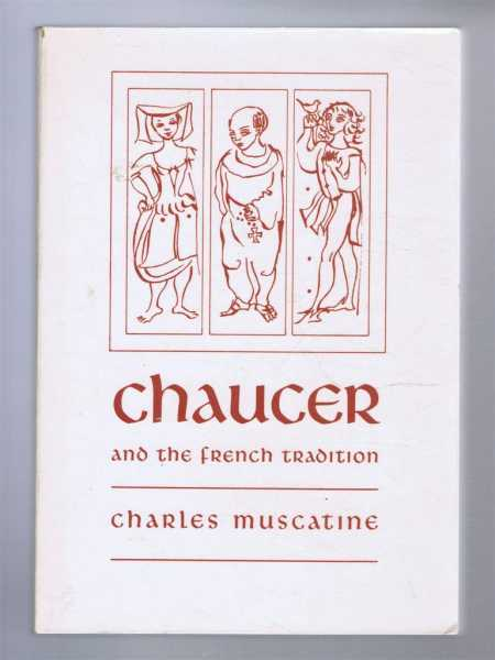 Chaucer and the French Tradition, A Study in Style and Meaning, Charles Muscatine