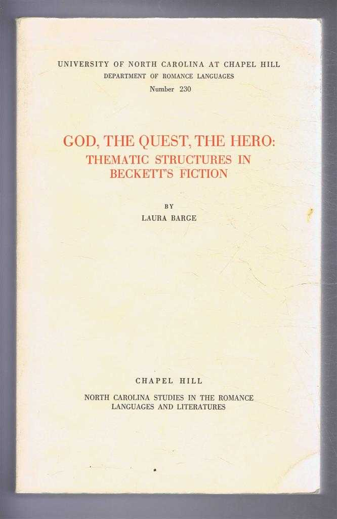 GOD, THE QUEST, THE HERO : Thematic Structures in Beckett's Fiction, Barge, Laura