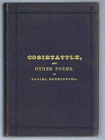 "Cosietattle and Other poems, Daniel Carmichael, author of ""Recreations in Rhyme"", ""Rhyming Lilts"", ""Doric Lays"""