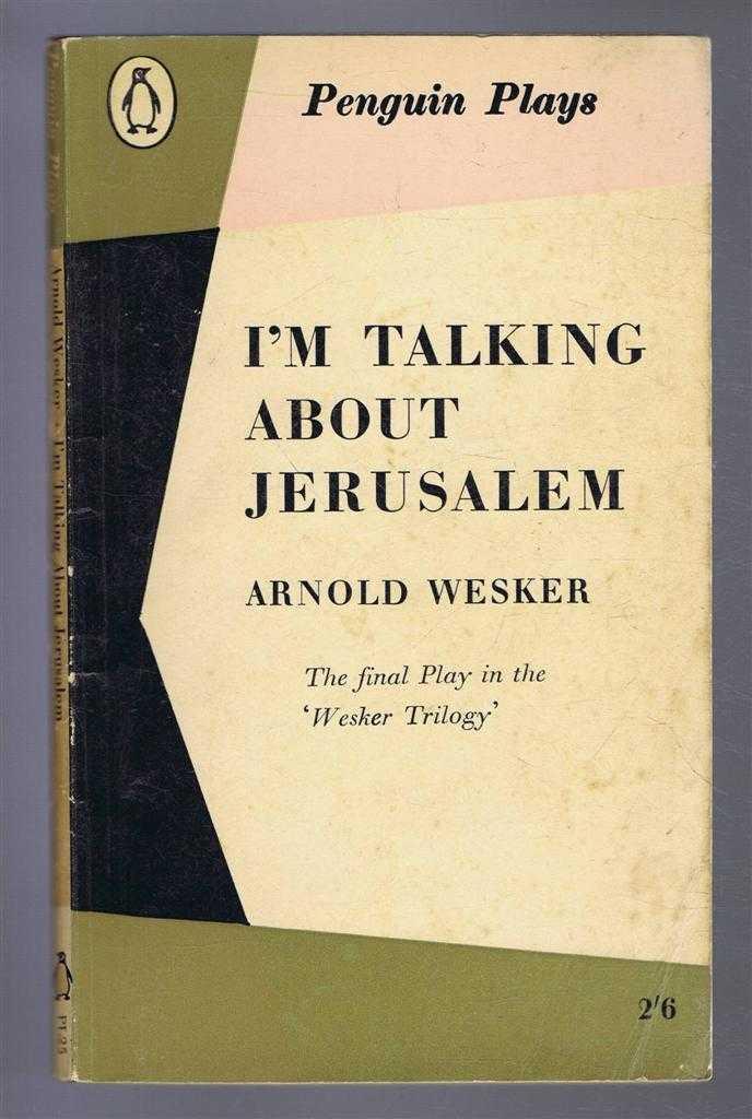 I'm Talking About Jerusalem, Arnold Wesker