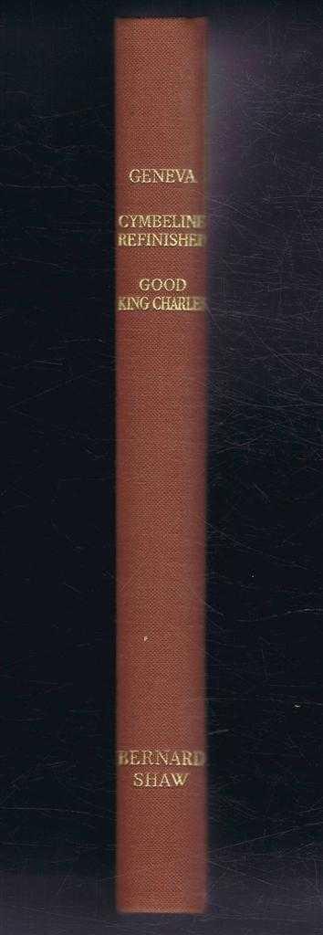 Geneva, Cymbeline Refinished, & Good King Charles, Bernard Shaw