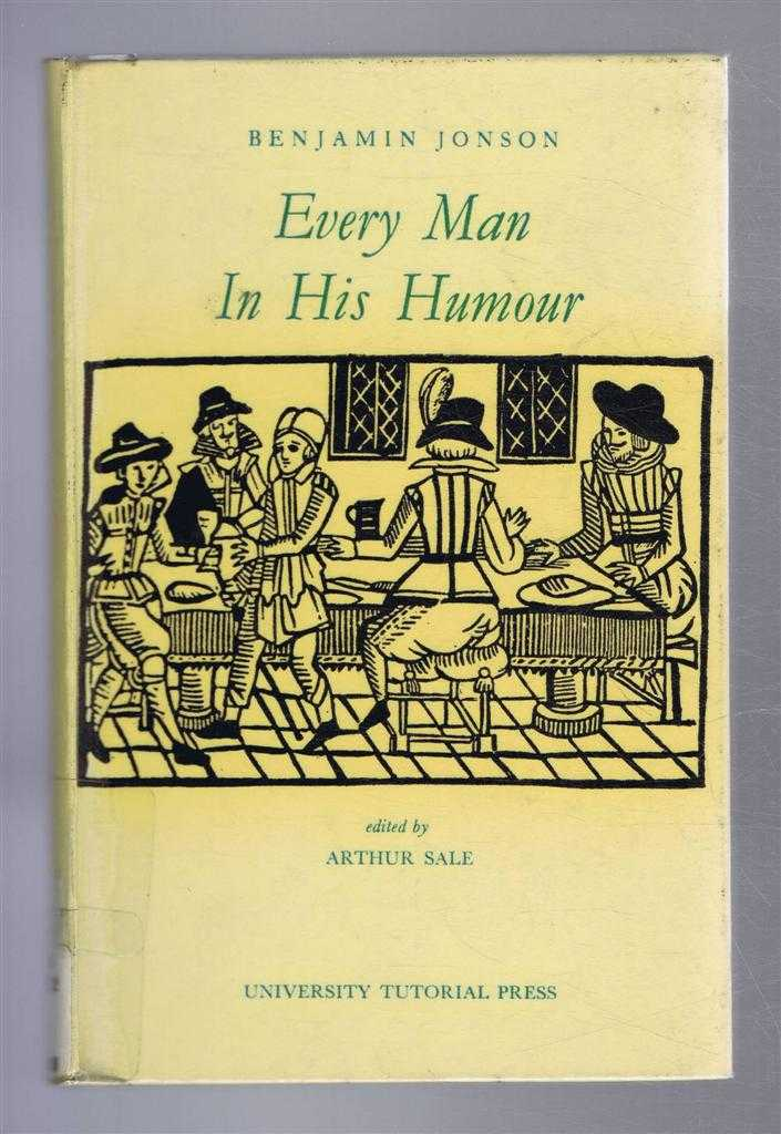Every Man in His Humour, Benjamin Jonson, edited by Arthur Sale