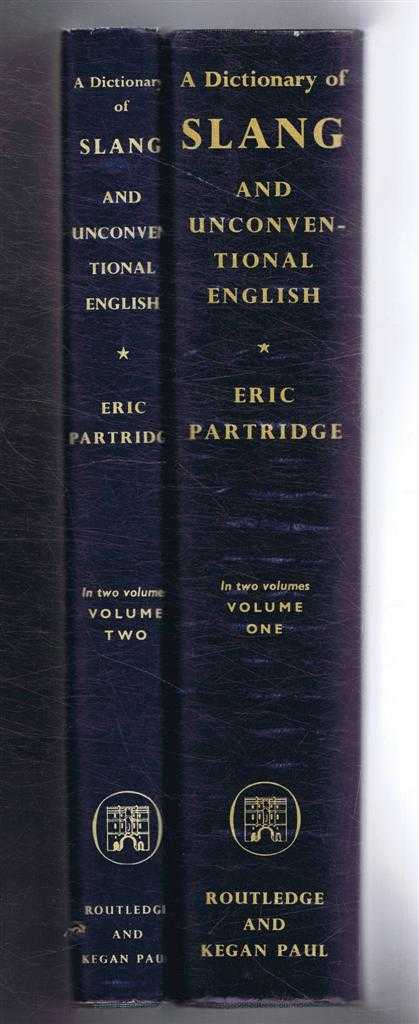 A Dictionary of Slang and Unconventional English, Colloquialisms and Catch-phrases, Solecisms and Catachreses, Nicknames, Vulgarisms and such Americanisms as have been naturalised, complete in two volumes., Eric Partridge