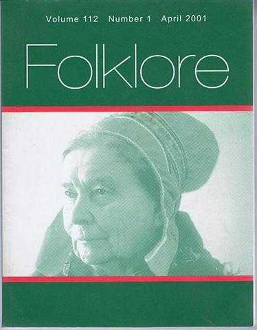 "Folklore Volume 112 Number 1 April 2001, the Journal of the Folklore Society. Includes: The Orange Arch- Creating Tradition in Ulster; Killer Khilats, Part 1, Legends of Poisoned ""Robes of Honour"" in India etc., ed. Gillian Bennett. Incl: Neil Jarman; Michelle Maskiell and Adrienne Major; Ann Helene Bolstad Skjelbred; N Gary Lane & W I Ausich; Fionnuala Carson Williams; R Wiltshire; Theresa Buckland; G Frampton; Brigitte Frizzoni"