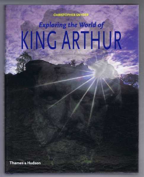Exploring the World of King Arthur, Christopher Snyder