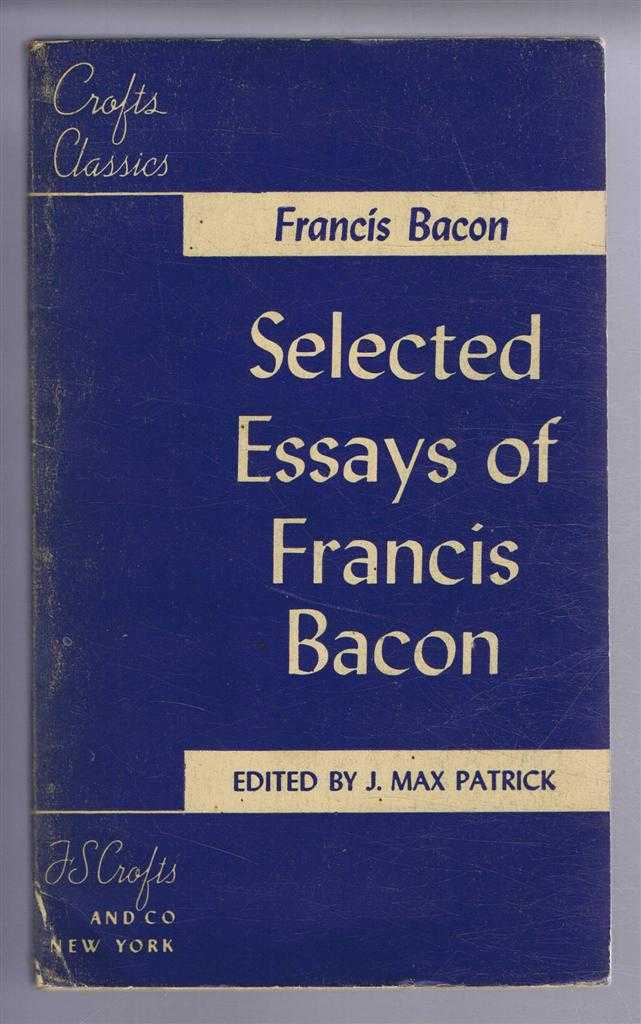 Selected Essays of Francis Bacon, Francis Bacon, edited by J Max Patrick