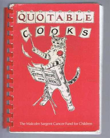 Quotable Cooks, a collection of recipes compiled by Eizabeth Meynell: Favourite Recipes given by friends of the Malcolm Sargent Cancer Fund for Children, Elizabeth Meynell, foreword by Richard Baker