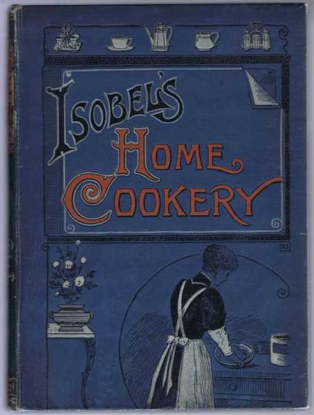 Isobel's Home Cookery or Home Cookery and Comforts. Vol. XIV, 1909. January - December Nos. 186-197, Emily