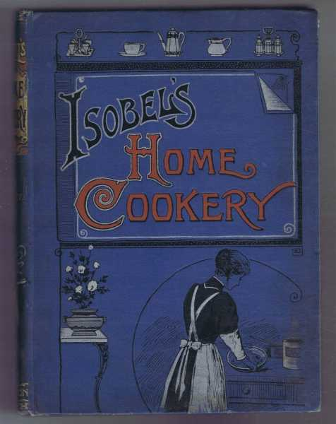 Isobel's Home Cookery or Home Cookery and Comforts. Vol. XV, 1910. January - December Nos. 198-209, Emily, National Training School Cookery