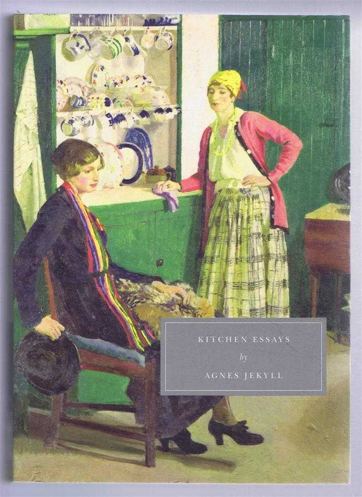 Kitchen Essays: With Recipes and Their Occasions, Agnes Jekyll