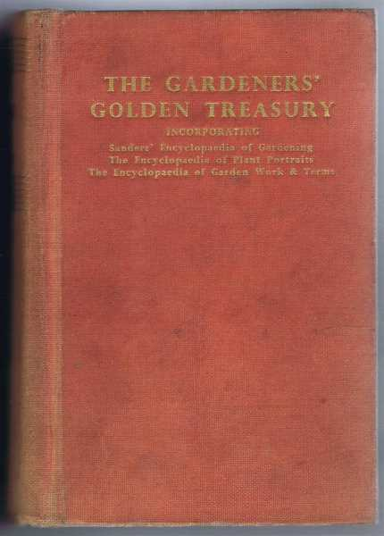 The Gardeners' Golden Treasury Incorporating Sanders' Encyclopaedia Of Gardening And The Encyclopaedia Of Plant Portraits And The Encyclopaedia Of Garden Work & Terms, T W Sanders revised by A G L Hellyer; A G L Hellyer