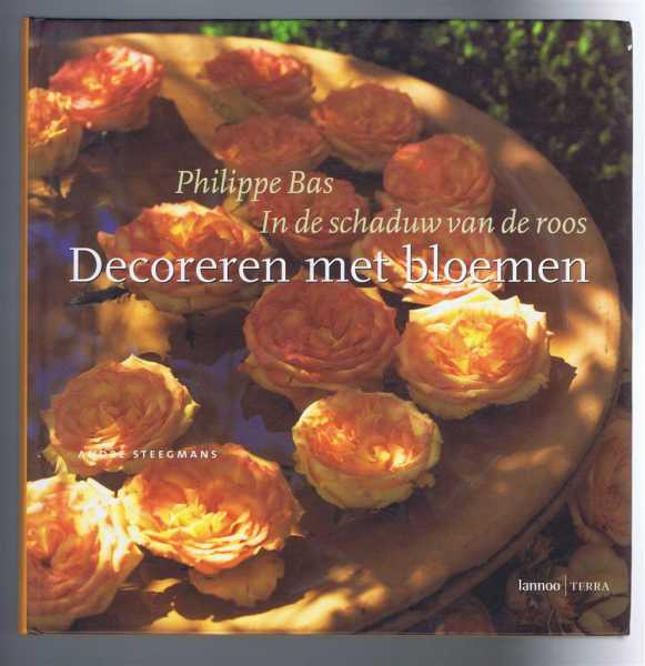 In de schaduw van de roos - Decoreren met bloemen (In the shadow of the rose - Decorating with flowers), Philippe Bas