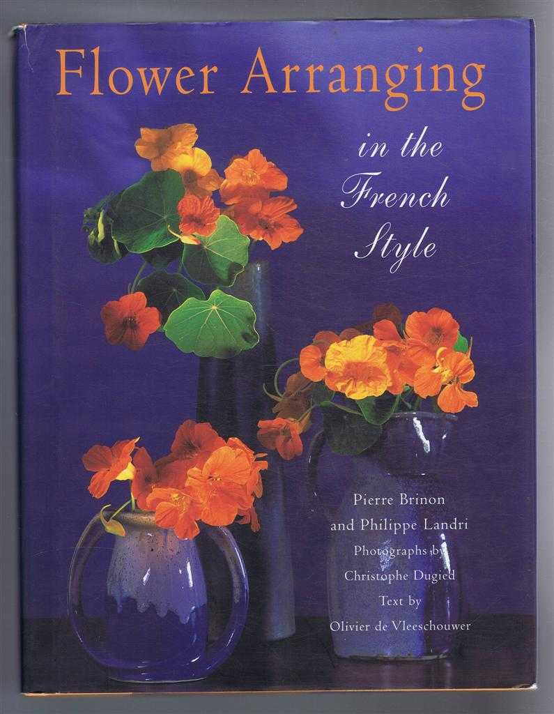 Flower Arranging in the French Style, Pierre Brinon and Philippe Landri, Oliveire de Vleeschouwer