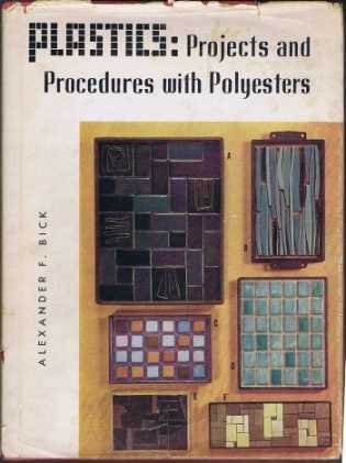 Plastic: Projects and Procedures with Polyesters, Alexander F Bick