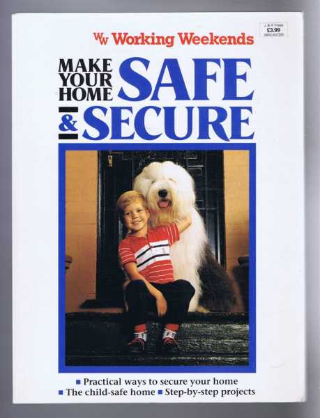 Make Your Home Safe and Secure: Working Weekends Series, Alison Magney & Hugh Slatyer