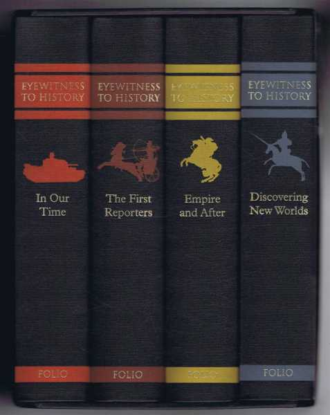 Eyewitness to History: The First Reporters; Discovering New Worlds; Empire and After; In Out Time. 4 volume set in slipcase, Edited and introduced by Robert Fox