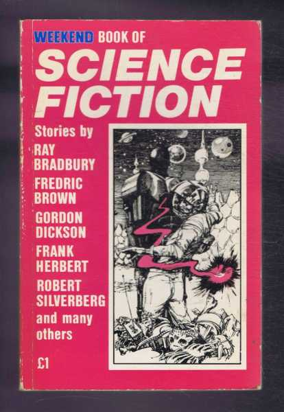 Weekend Book of Science Fiction, Ed. Stuart Gendall. Ray Bradbury, Fredric Brown, Gordon Dickson, Frank Herbert, Robert Silverberg, Carol Carr, Brian M Stableford, Philip Dunn, Harry Harrison,Richard Quarrie etc.