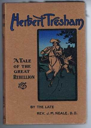 Herbert Tresham, a Tale of the Great Rebellion, Rev. J M Neale