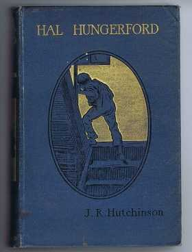 Hal Hungerford or The Strange Adventures of a Boy Emigrant, Hutchinson, J R
