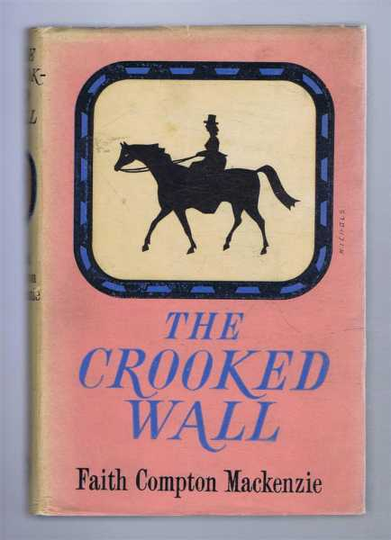The Crooked Wall, A Victorian Story of Love, Faith Compton Mackenzie