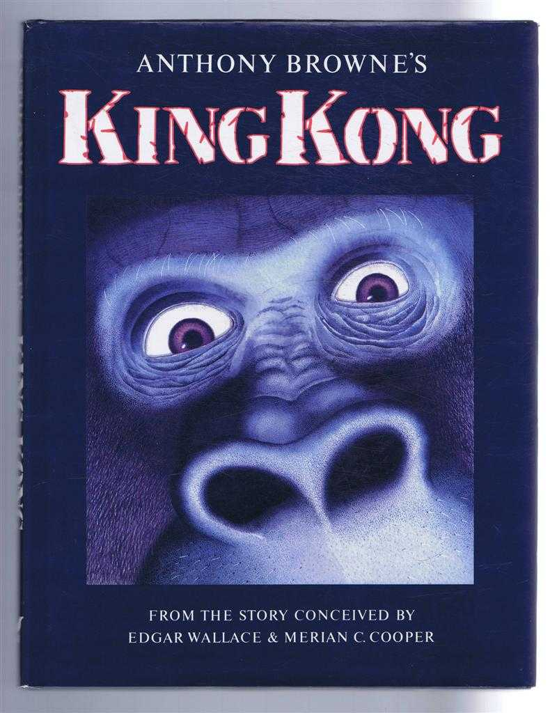 Anthony Browne's King Kong. From the story conceived by Edgar Wallace & Merian C Cooper, Anthony Browne