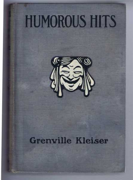 Humorous Hits and How to Hold an Audience. A Collection of Short Selections, Stories and Sketches for all Occasions, Grenville Kleiser