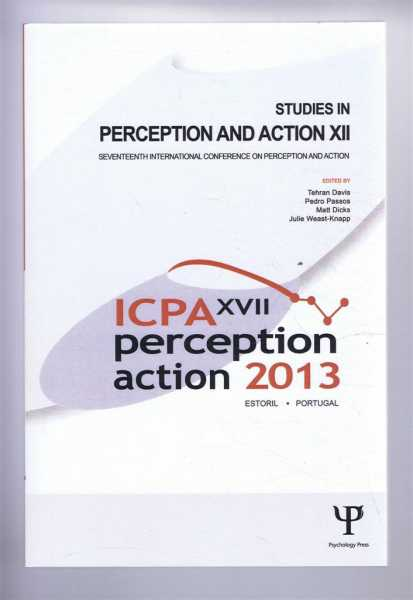 STUDIES IN PERCEPTION AND ACTION XII: Seventeenth International Conference on Perception and Action July 8-11, 2013 Estoril, Portugal, Davis, Tehran et al (eds)
