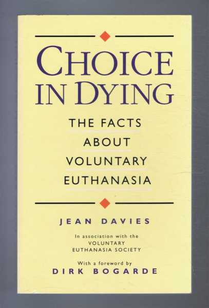 Choice in Dying, The Facts about Voluntary Euthanasia, Jean Davies, foreword by Dirk Bogarde