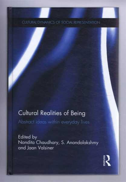 CULTURAL REALITIES OF BEING: Abstract idea within everyday lives, Chaudhary, Nandita; Anandalakshmy, S; Valsiner, Jaan